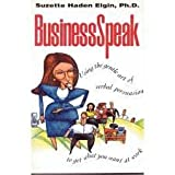 BusinessSpeak : Using the Gentle Art of Verbal Persuasion to Get What You Want at Work, Elgin, Suzette Haden, 0070200009