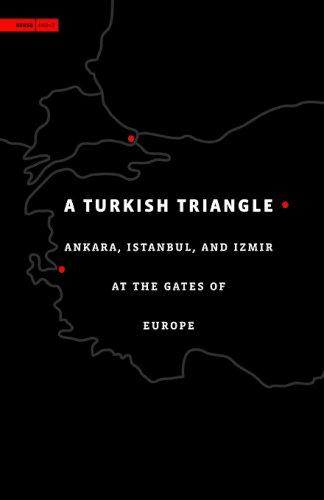A Turkish Triangle: Ankara, Istanbul, and Izmir at the Gates of Europe (Aga Khan Program of the Graduate School of Desig