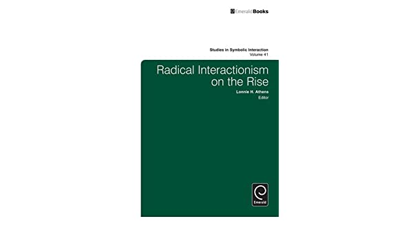 Radical Interactionism On The Rise 41 Studies In Symbolic