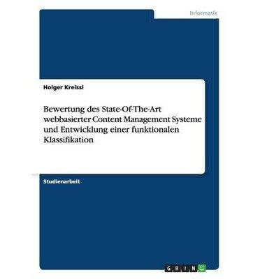 Bewertung Des State-Of-The-Art Webbasierter Content Management Systeme Und Entwicklung Einer Funktionalen Klassifikation (Paperback)(German) - Common