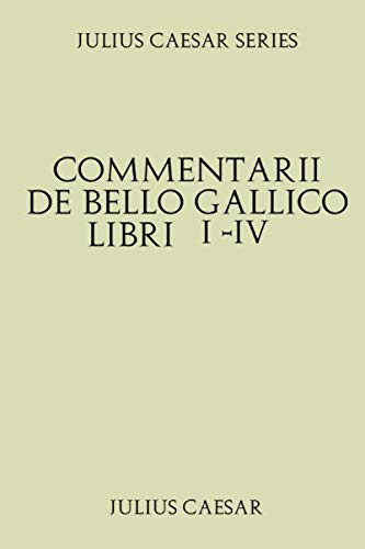 Julius Caesar Series Commentarii De Bello Gallico Libri I Iv Latin Edition Caesar Julius 9798677830556 Amazon Com Books