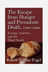 Escape from Hunger and Premature Death 1700--2100 Europe America and the Third World Unknown Binding