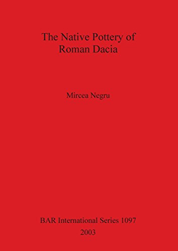The Native Roman Pottery of Roman Dacia (BAR International Series)