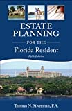 Estate Planning for the Florida Resident, Silverman, Thomas N., 096642980X