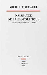 Naissance de la biopolitique : Cours au collège de France (1978-1979) par Michel Foucault