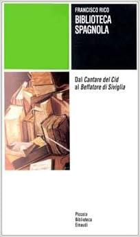 Biblioteca spagnola. Dal Cantare del Cid al Beffatore di Siviglia