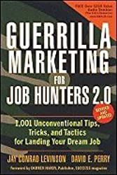 Guerrilla Marketing for Job Hunters 20- 1,001Unconventional Tips, Tricks & Tactics for Landing Your Dream Job (09) by Levinson, Jay Conrad - Perry, David E [Paperback (2009)]