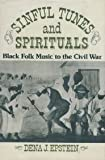 Sinful Tunes and Spirituals : Black Folk Music to the Civil War, Epstein, Dena J., 0252005201