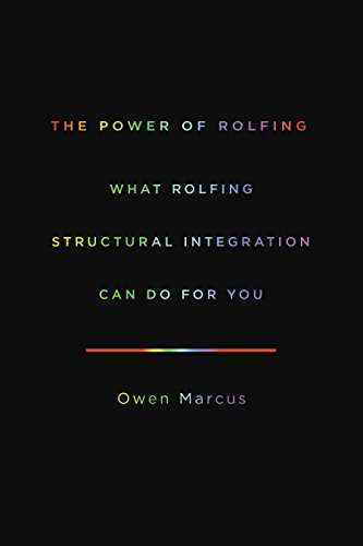 The Power of Rolfing: What Rolfing Structural Integration Can Do for You by [Marcus, Owen]