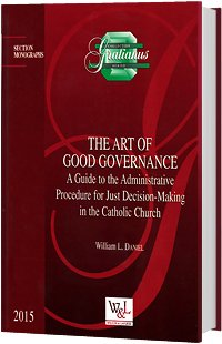 The Art of Good Governance A Guide to the Administrative Procedure for Just Decision-Making in the Catholic Church