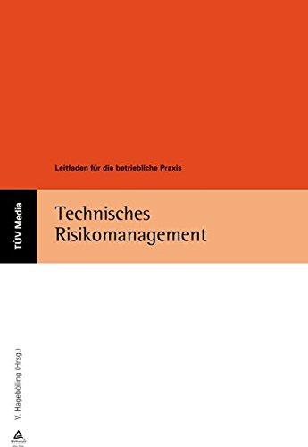 Technisches Risikomanagement: Leitfaden für die betriebliche Praxis