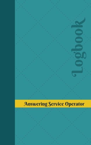 Read Online Answering Service Operator Log: Logbook, Journal - 102 pages, 5 x 8 inches (Unique Logbooks/Record Books) ebook