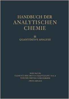 Elemente der dritten Hauptgruppe Teil Ii und der dritten Nebengruppe (Handbuch der analytischen Chemie Handbook of Analytical Chemistry)