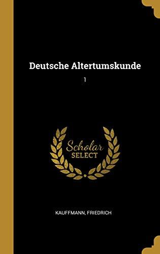 Deutsche Altertumskunde: 1 (German Edition)