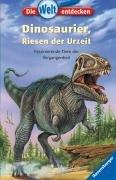 Dinosaurier, Riesen der Urzeit: Faszinierende Tiere der Vergangenheit (Die Welt entdecken, Band 3)
