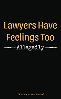 "Lawyers Have Feelings Too - Allegedly - Attorney at Law Journal: Blank Writing Pad Notebook - Softcover, 100 Lined Pages + 8 Blank (54 Sheets), 5""x8"" (Professional Law Gifts)"