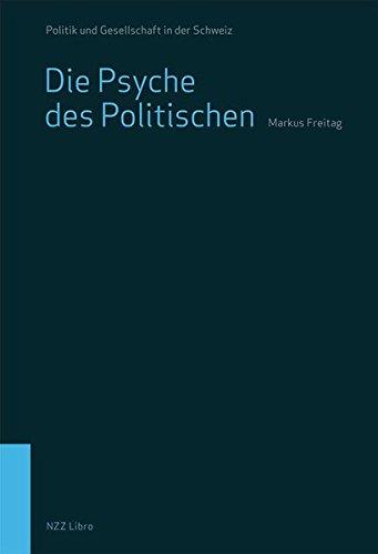 Die Psyche des Politischen: Was der Charakter über unser politisches Denken und Handeln verrät (Politik und Gesellschaft in der Schweiz)