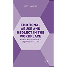 Emotional Abuse and Neglect in the Workplace: How to Restore Normal Organizational Life
