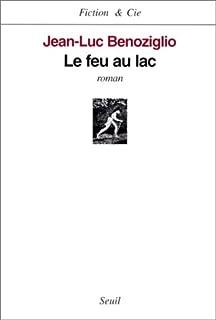 Le feu au lac: roman, Benoziglio, Jean-Luc