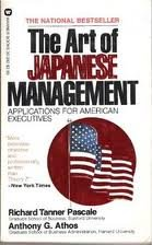 The Art Of Japanese Management by Richard Tanner Pascale and Anthony G. Athos