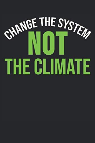 Change The System Not The Climate: 6 x 9 Dot Grid Dotted Notebook for Global Warming & Earth - Climate Grid Mens