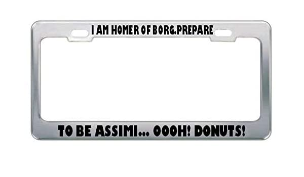 I AM HOMER OF BORG PREPARE TO BE ASSIMI… OOOH DONUTS GEEK License Plate Frame