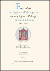 Epistolari de Ferran I d'Antequera amb els infants d'Aragó i la reina Elionor (1413-1416)