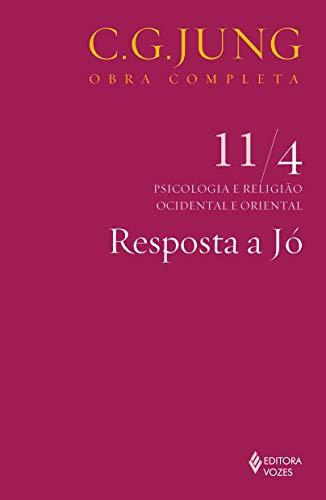 Resposta a Jó Vol. 11/4: Psicologia e Religião Ocidental e Oriental - Parte 4: Volume 11