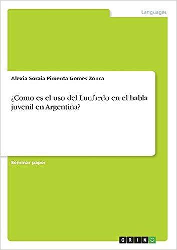 ¿Como es el uso del Lunfardo en el habla juvenil en Argentina?: Amazon.es: Alexia Soraia Pimenta Gomes Zonca: Libros