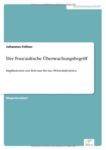 Der Foucaultsche Überwachungsbegriff: Implikationen und Relevanz für das (Wirtschafts)leben (German Edition) pdf
