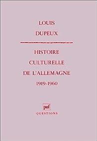 Histoire culturelle de l'Allemagne, 1919-1960 par Louis Dupeux