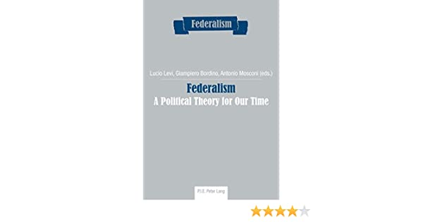 federalism a political theory for our time lucio levi giampiero  federalism a political theory for our time new edition