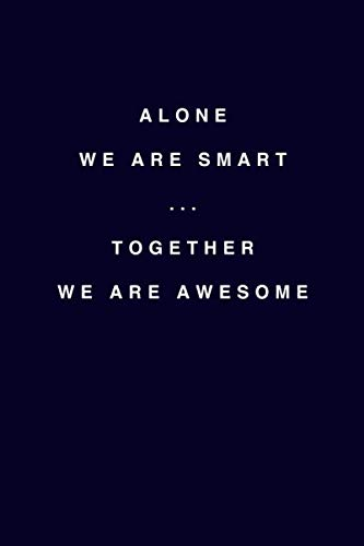 Alone we are smart. Together we are awesome: Romantic College Line Notebook/Journal Gift Idea For Her On Valentines Day, Wedding Anniversary And Mother's Day To Use As A Diary Or For Everyday Purposes