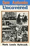"""San Antonio Uncovered (""""Uncovered"""" Series City Guides) by Mark Louis Rybczyk front cover"""