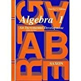 Algebra I : An Incremental Development, Saxon, John H., Jr., 0939798018