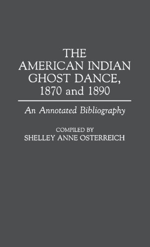The American Indian Ghost Dance, 1870 and 1890: An Annotated Bibliography (Bibliographies and Indexes in American History)