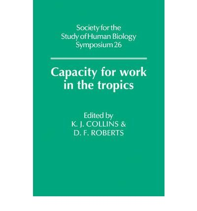 [ [ [ Capacity for Work in the Tropics[ CAPACITY FOR WORK IN THE TROPICS ] By Collins, K. J. ( Author )Aug-20-2009 Paperback
