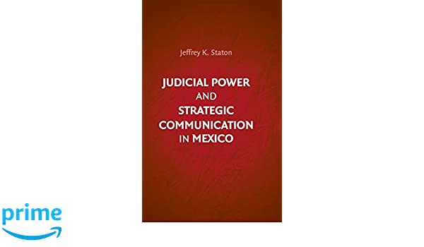 Judicial Power and Strategic Communication in Mexico – By Jeffrey K. Staton