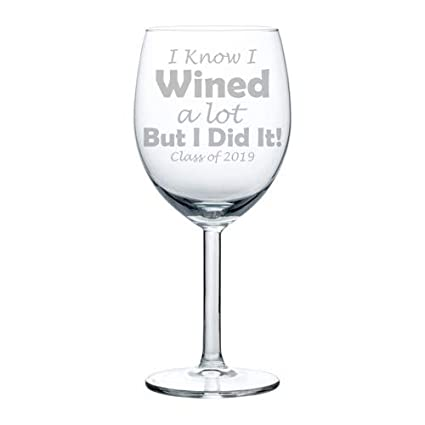 64146b9b4c71 Amazon.com | Wine Glass Goblet Graduation I Know I Wined A Lot But I Did It  Class of 2019 (10 oz): Wine Glasses