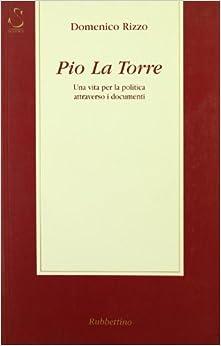 Pio La Torre: una vita per la politica attraverso i documenti (Saggi)