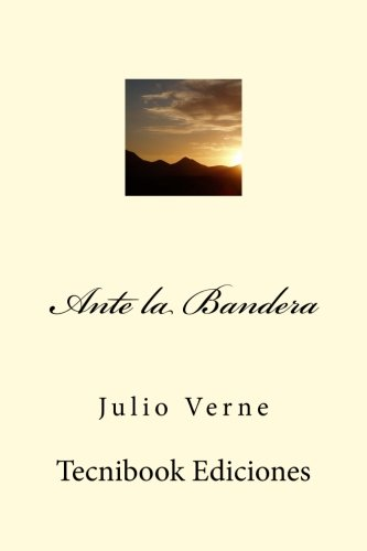 Ante la Bandera (Spanish Edition) [Julio Verne] (Tapa Blanda)