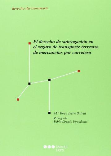 Descargar Libro El Derecho De Subrogación En El Seguro De Transporte Terrestre De Mercancías Por Carretera Mª Rosa Isern Salvat