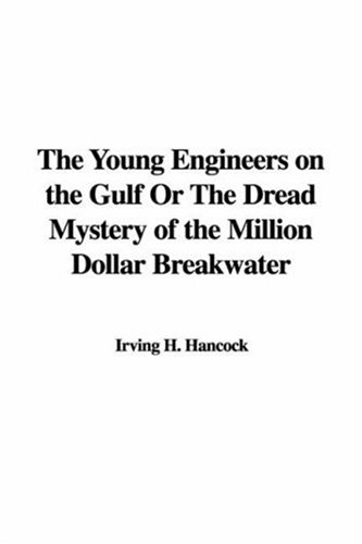 Download The Young Engineers on the Gulf Or The Dread Mystery of the Million Dollar Breakwater pdf epub