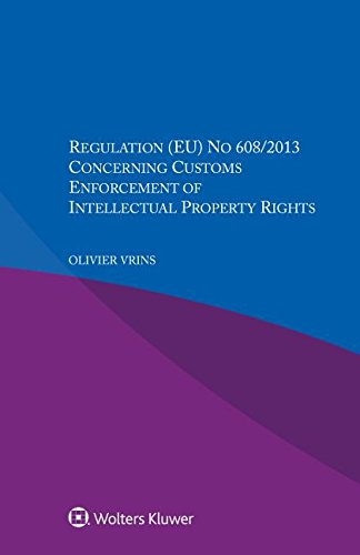 Regulation Eu No 608/2013 Concerning Customs Enforcement of Intellectual Property Rights