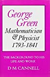 George Green - Mathematician and Physicist 1793-1841 : The Background to His Life and Work, Cannell, D. M., 048511433X