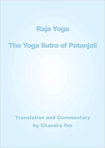 Raja Yoga; The Yoga Sutra of Patanjali: Chandra Om ...