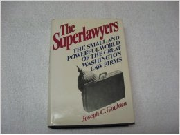 The Super Lawyers by Joseph C. Goulden