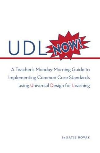 UDL Now!: A Teacher's Monday-Morning Guide to Implementing Common Core Standards Using Universal Design for Learning