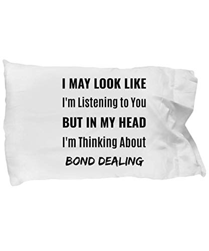 eShopGear Bail Bondsman Pillow Case - I May Look Like I'm Listening to You But in My Head I'm Thinking About Bond Dealing]()