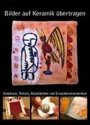 Bilder auf Keramik übertragen.: Siebdruck, Reliefs, Abziehbilder und Einzeldrucktechniken.